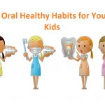 6 Oral Healthy Habits for Your Kids