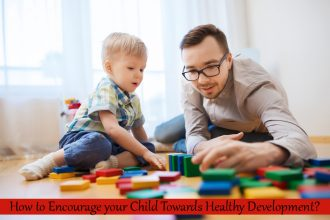 How to encourage your child towards healthy development?